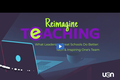 Reimagine Teaching Webinar Series: What Leaders at Great Schools Do Better: Tech and Inspiring One's Team