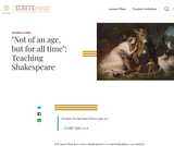 """""""Not of an age, but for all time"""": Teaching Shakespeare"""