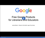 Utah State Library: Free Google Products for Librarians & Educators