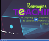 Reimagine Teaching Webinar Series: An Ongoing and Consistent Approach to Social and Emotional Exploration in the Classroom